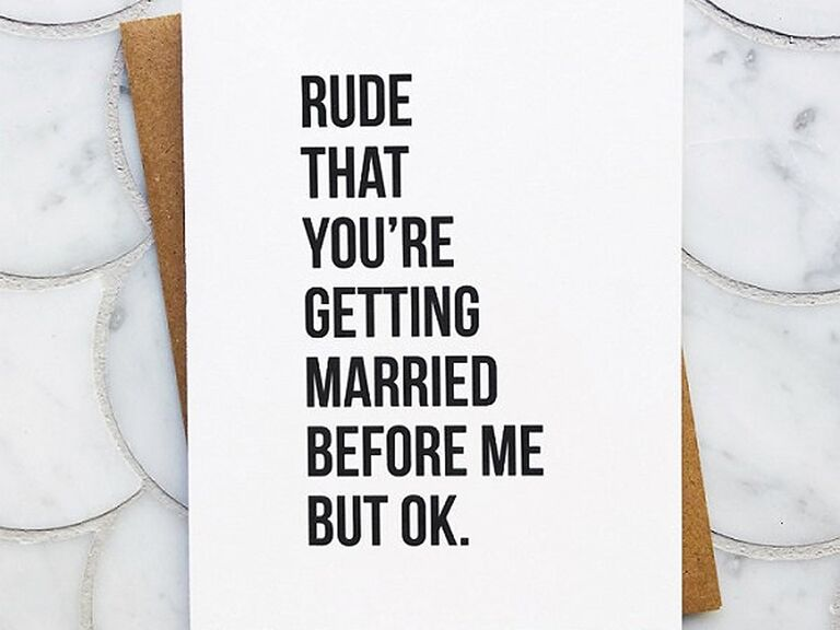 'Rude that you're getting married before me but ok' in bold black type on white background