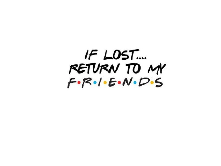 'If lost... return to my Friends' in Friends font